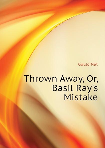 цена Gould Nat Thrown Away, Or, Basil Rays Mistake онлайн в 2017 году