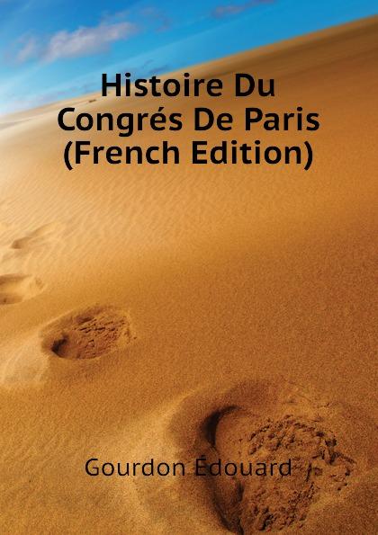 Gourdon Édouard Histoire Du Congres De Paris (French Edition)