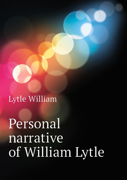 Lytle William Personal narrative of William Lytle ashley lytle betrayal