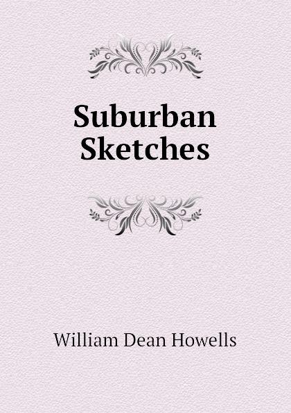 William Dean Howells Suburban Sketches цена и фото