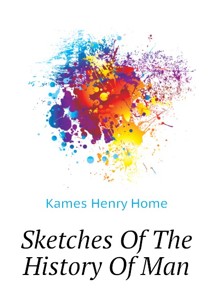 Kames Henry Home Sketches Of The History Of Man