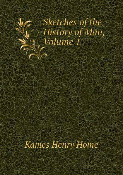 Kames Henry Home Sketches of the History of Man, Volume 1