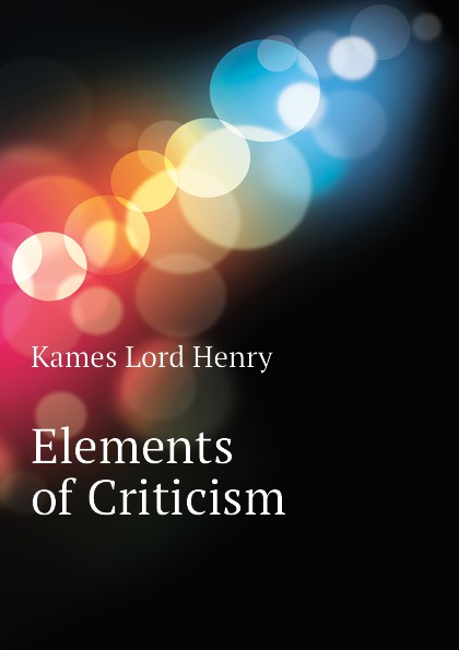 Kames Lord Henry Elements of Criticism