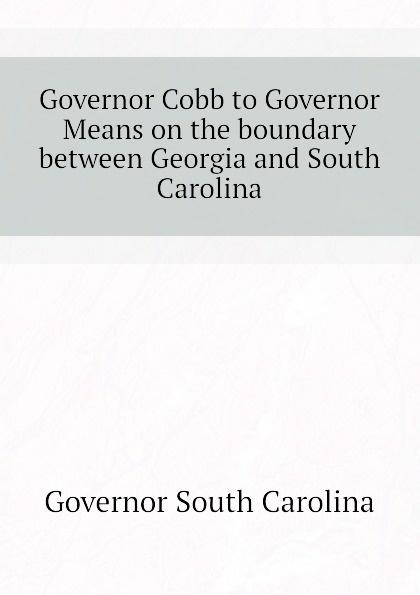 Governor South Carolina Governor Cobb to Governor Means on the boundary between Georgia and South Carolina