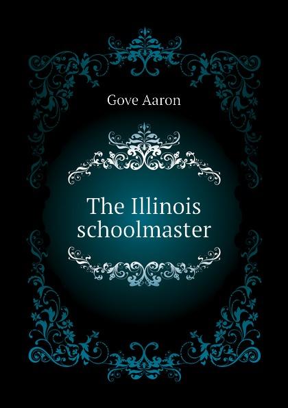 Gove Aaron The Illinois schoolmaster