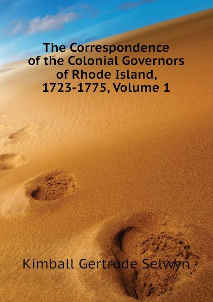 Фото - Kimball Gertrude Selwyn The Correspondence of the Colonial Governors of Rhode Island, 1723-1775, Volume 1 lillian gertrude kimball elementary english 1
