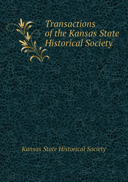 Kansas State Historical Society Transactions of the Kansas State Historical Society