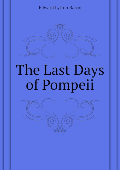 Edward Lytton Baron The Last Days of Pompeii