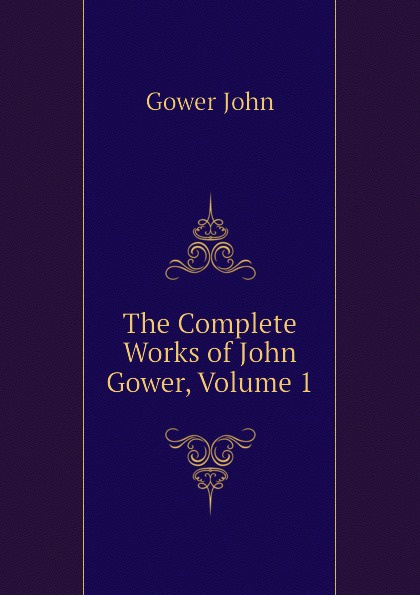 Gower John The Complete Works of John Gower, Volume 1
