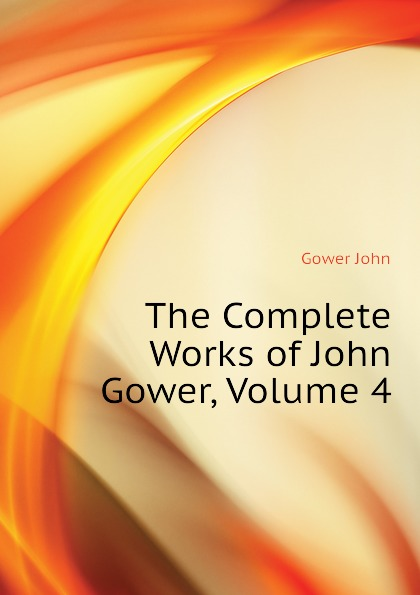 Gower John The Complete Works of John Gower, Volume 4