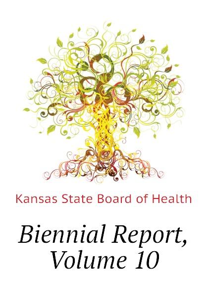 Kansas State Board of Health Biennial Report, Volume 10
