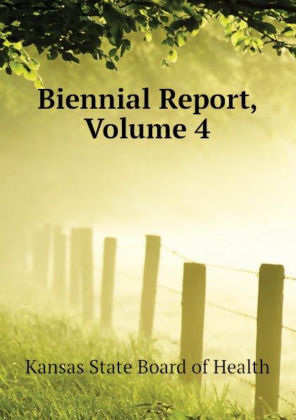 Kansas State Board of Health Biennial Report, Volume 4