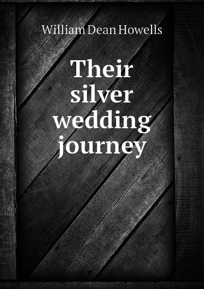 William Dean Howells Their silver wedding journey цена и фото