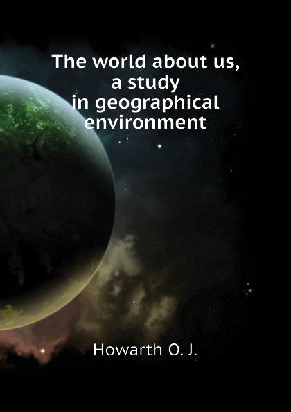 Фото - Howarth O. J. The world about us, a study in geographical environment agent based snort in distributed environment