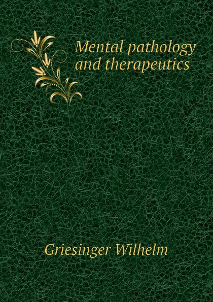 Griesinger Wilhelm Mental pathology and therapeutics