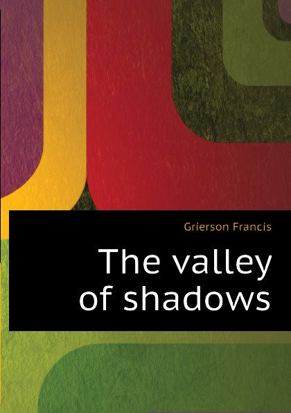 цена на Grierson Francis The valley of shadows