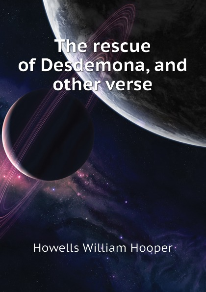Howells William Hooper The rescue of Desdemona, and other verse