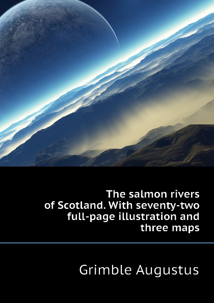 Grimble Augustus The salmon rivers of Scotland. With seventy-two full-page illustration and three maps full page bookmark magnifier
