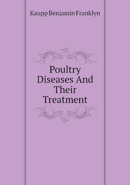 Kaupp Benjamin Franklyn Poultry Diseases And Their Treatment