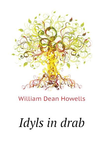 William Dean Howells Idyls in drab цена и фото