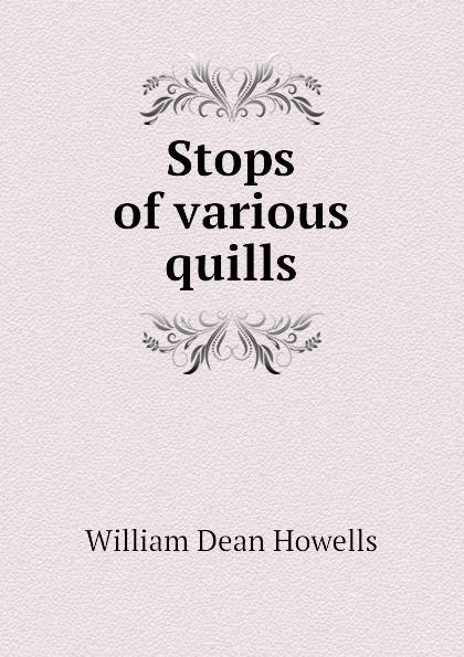 William Dean Howells Stops of various quills цена и фото