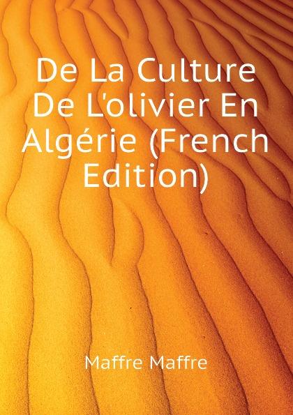 Maffre Maffre De La Culture De Lolivier En Algerie (French Edition) reforming french culture