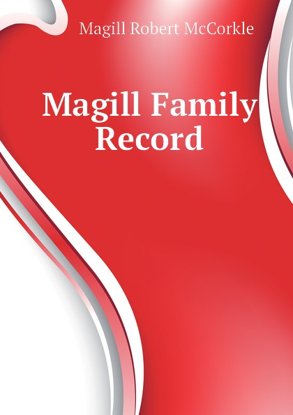 Magill Robert McCorkle Magill Family Record