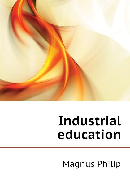 Industrial education Эта книга — репринт оригинального...