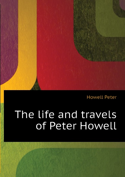 Howell Peter The life and travels of Peter Howell margaret howell бермуды