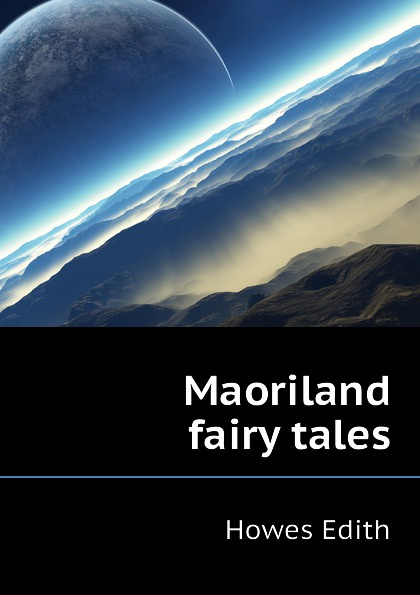 Howes Edith Maoriland fairy tales