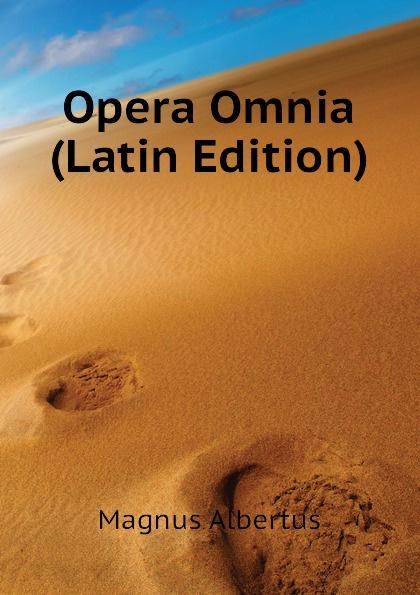 Magnus Albertus Opera Omnia (Latin Edition) albertus magnus opera omnia ex editione lugdunensi religiose castigata volume 18