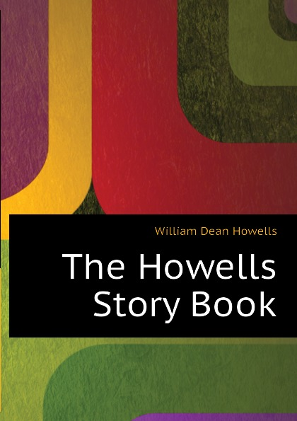 William Dean Howells The Howells Story Book цена и фото