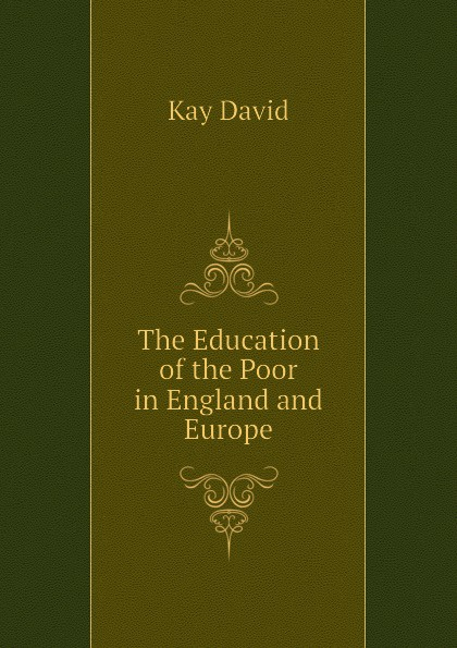Kay David The Education of the Poor in England and Europe kay david the commander