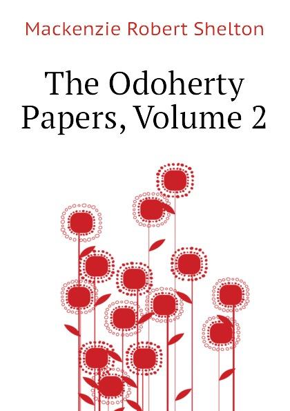 Фото - Mackenzie Robert Shelton The Odoherty Papers, Volume 2 mackenzie robert shelton america a history