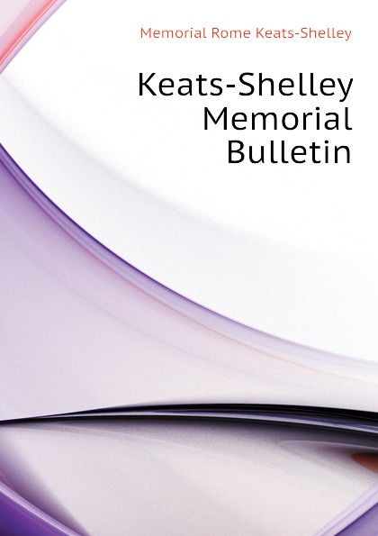 Memorial Rome Keats-Shelley Keats-Shelley Memorial Bulletin other keats