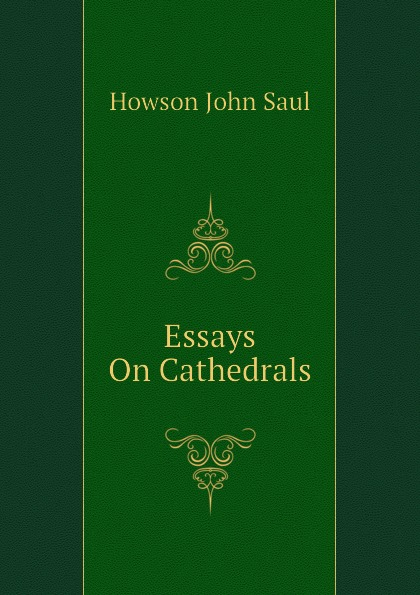 Howson John Saul Essays On Cathedrals
