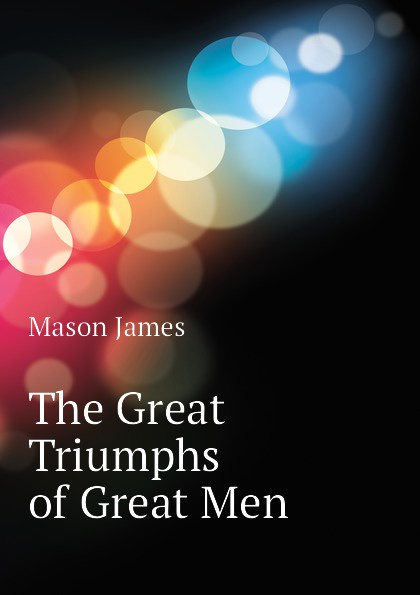 Mason James The Great Triumphs of Great Men