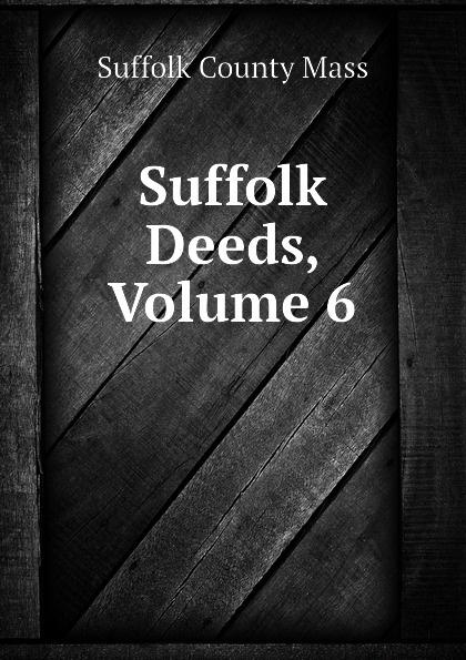 Suffolk County Mass Suffolk Deeds, Volume 6