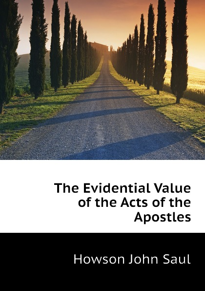 Howson John Saul The Evidential Value of the Acts of the Apostles