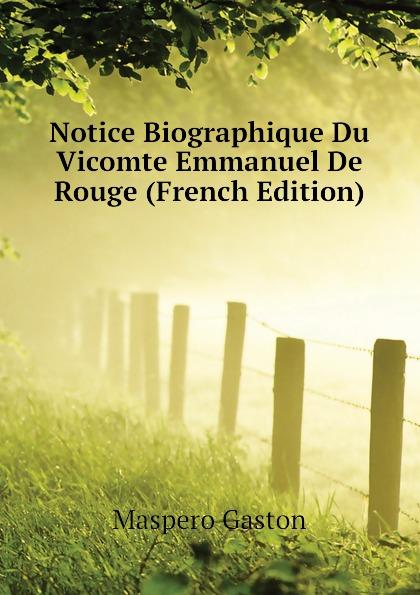 Maspero Gaston Notice Biographique Du Vicomte Emmanuel De Rouge (French Edition) maspero gaston guide du visiteur musee de boulaq french edition