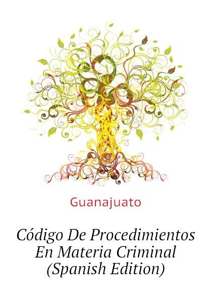 Guanajuato Codigo De Procedimientos En Materia Criminal (Spanish Edition) guanajuato