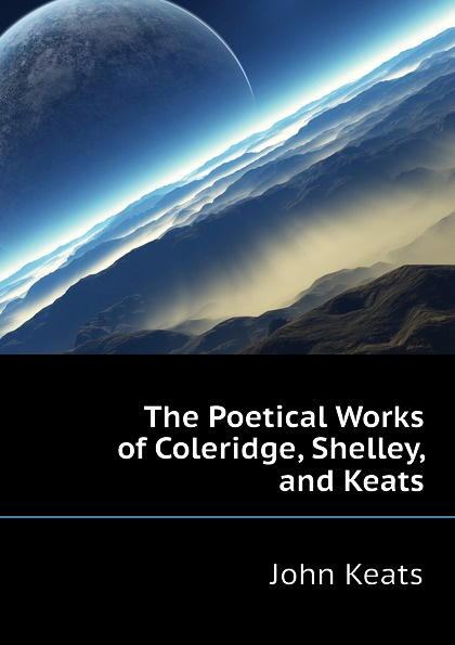 Keats John The Poetical Works of Coleridge, Shelley, and Keats other keats