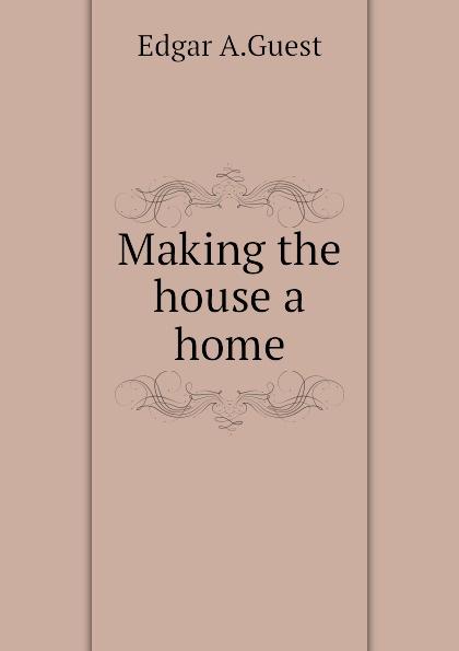 Edgar A.Guest Making the house a home