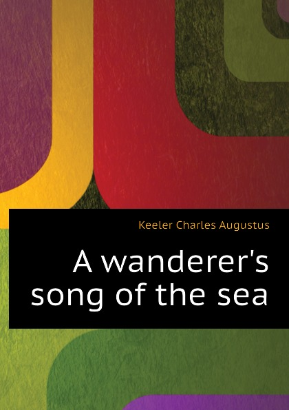 Keeler Charles Augustus A wanderers song of the sea