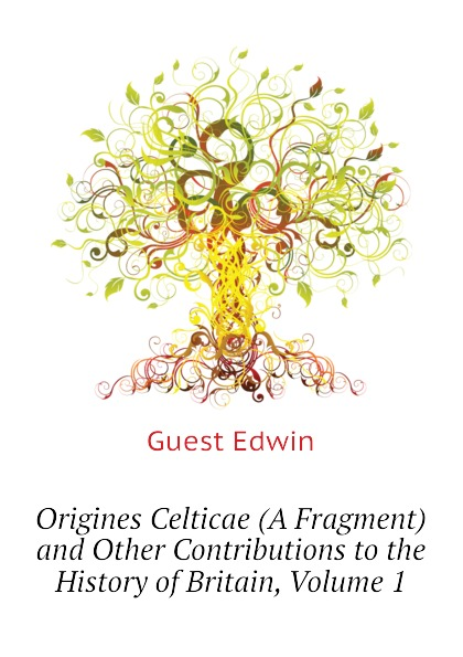 Origines Celticae (A Fragment) and Other Contributions to the History of Britain, Volume 1