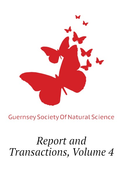 Guernsey Society Of Natural Science Report and Transactions, Volume 4