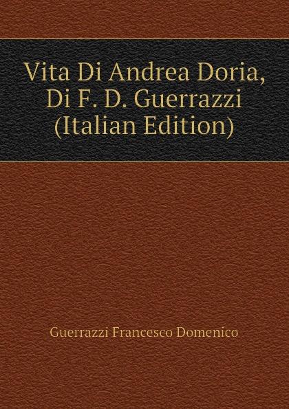 Guerrazzi Francesco Domenico Vita Di Andrea Doria, Di F. D. Guerrazzi (Italian Edition) чехол аккумулятор helping ic01 черный 1900 мач