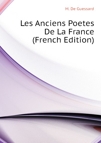 M. De Guessard Les Anciens Poetes De La France (French Edition) pontus de tyard les poetes de la pleiade