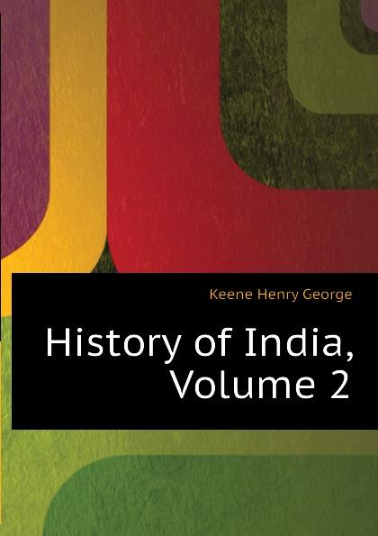 Keene Henry George History of India, Volume 2 schwarzkopf professional краска тоник для волос perfect mousse 35 мл 24 оттенка 757 имбирное печенье