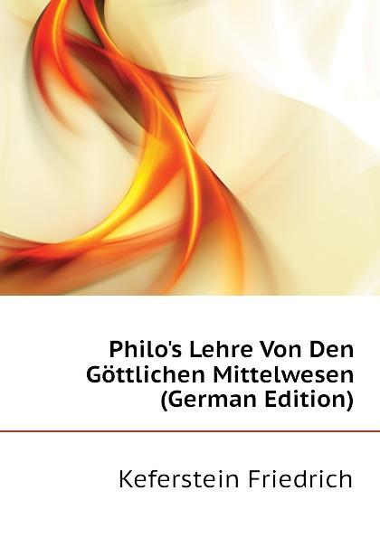 Keferstein Friedrich Philos Lehre Von Den Gottlichen Mittelwesen (German Edition) philos philos los senores de soplador classic reprint